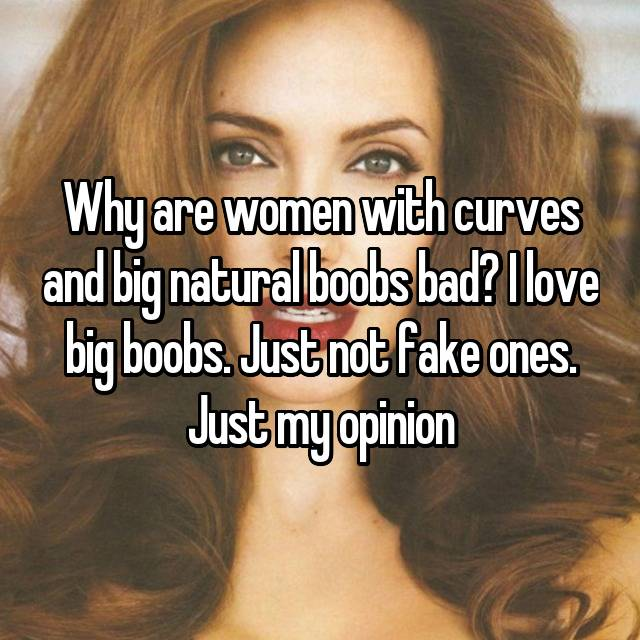 Why are women with curves and big natural boobs bad? I love big boobs. Just not fake ones. Just my opinion