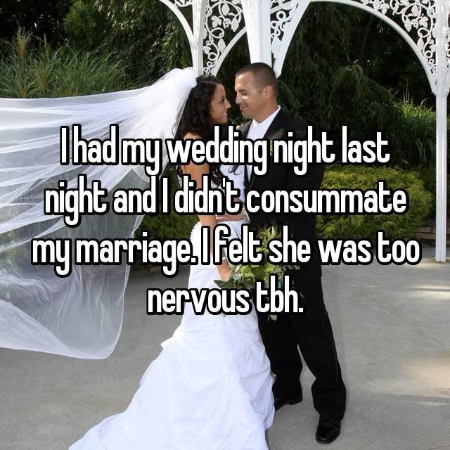 I had my wedding night last night and I didn't consummate my marriage. I felt she was too nervous tbh.