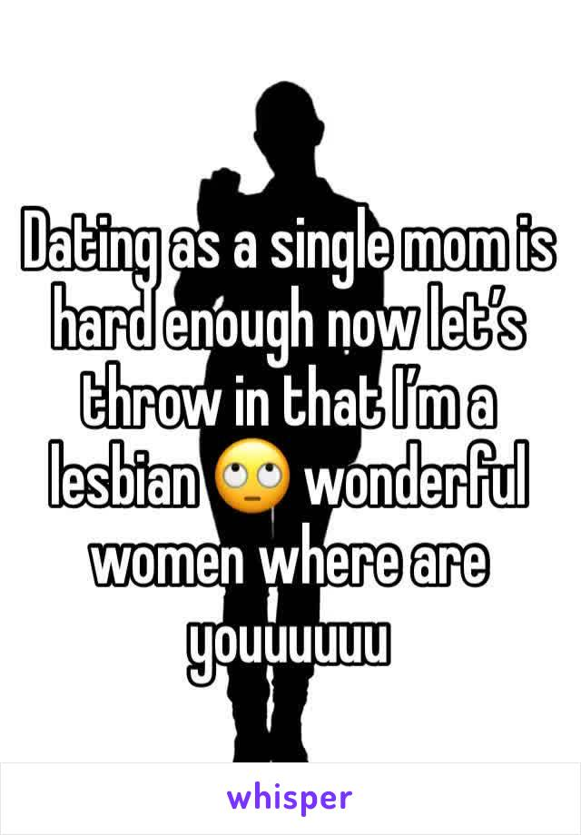 Dating as a single mom is hard enough now let's throw in that I'm a lesbian 🙄 wonderful women where are youuuuuu