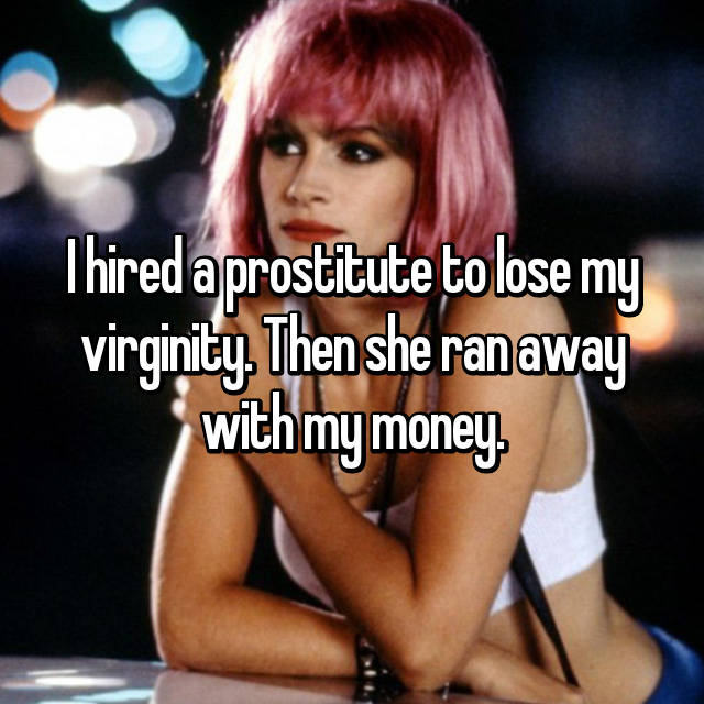 I hired a prostitute to lose my virginity. Then she ran away with my money.