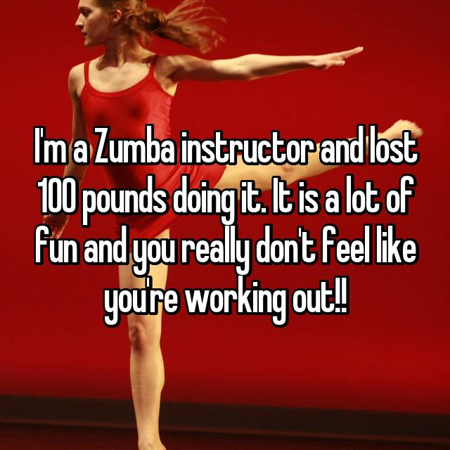 I'm a Zumba instructor and lost 100 pounds doing it. It is a lot of fun and you really don't feel like you're working out!!