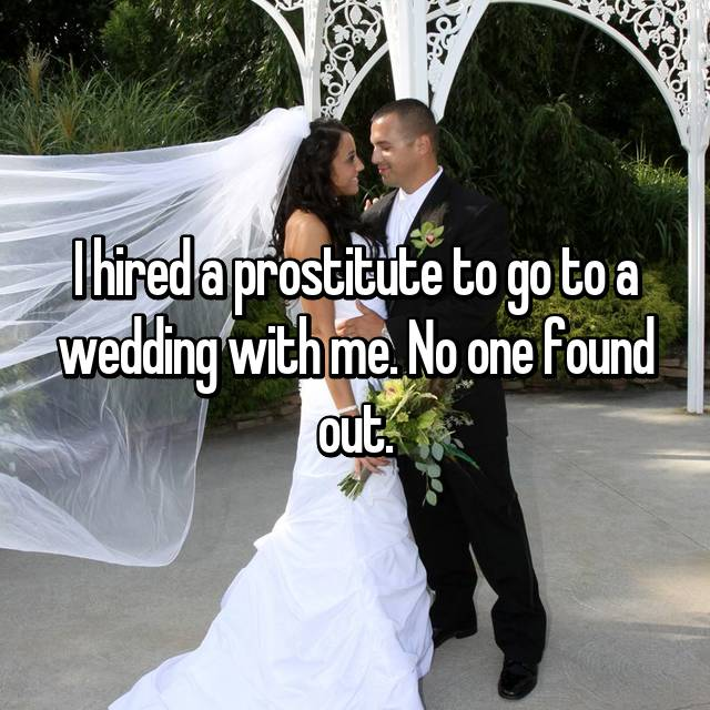 I hired a prostitute to go to a wedding with me. No one found out.