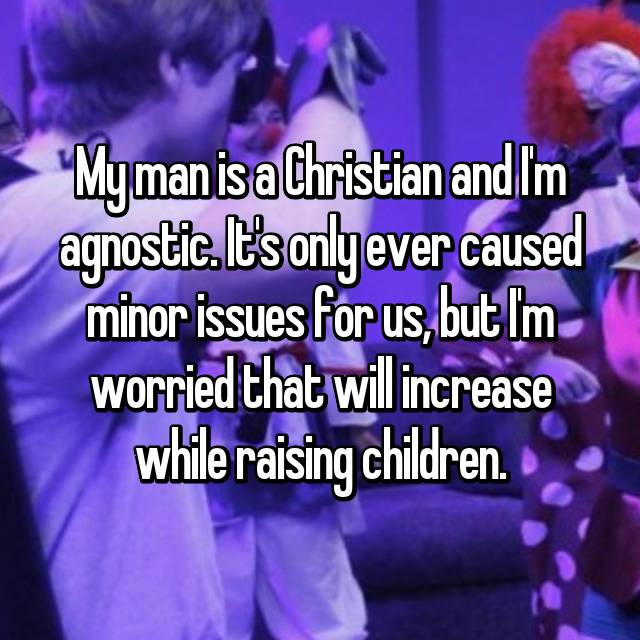 My man is a Christian and I'm agnostic. It's only ever caused minor issues for us, but I'm worried that will increase while raising children.