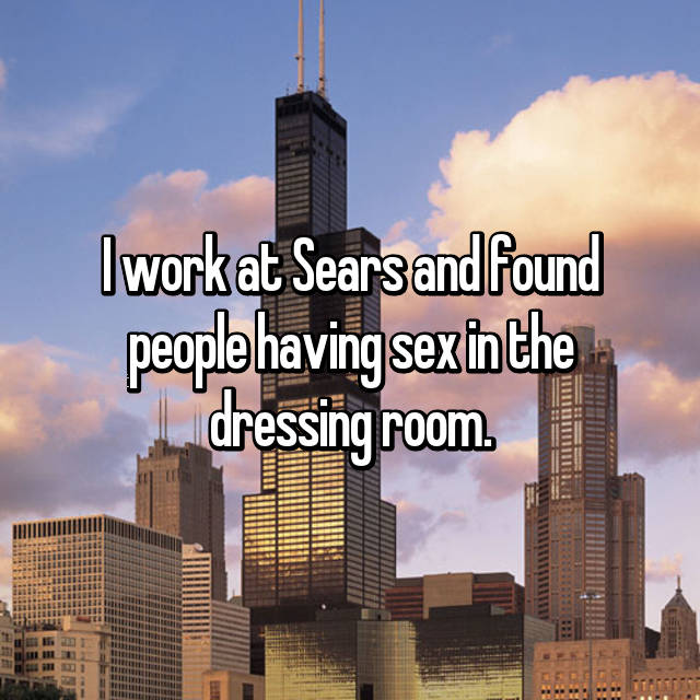 I work at Sears and found people having sex in the dressing room.