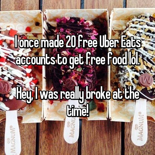 I once made 20 free Uber Eats accounts to get free food lol.  Hey, I was really broke at the time!