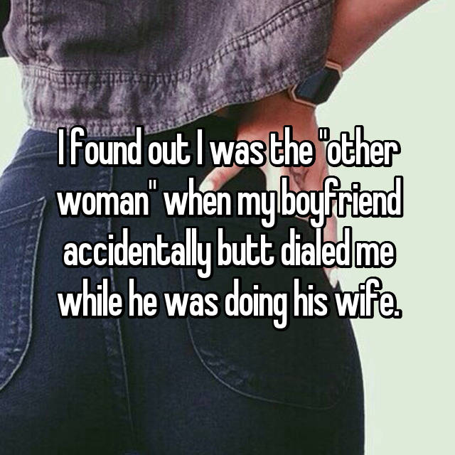 "I found out I was the ""other woman"" when my boyfriend accidentally butt dialed me while he was doing his wife."