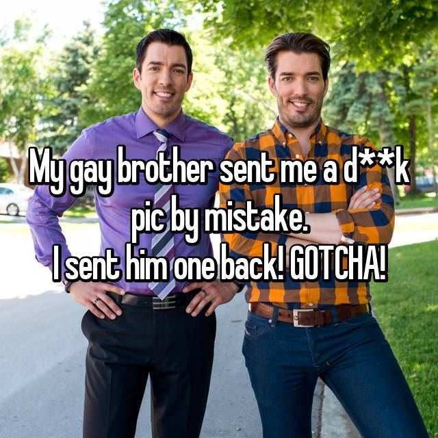 My gay brother sent me a d**k pic by mistake. I sent him one back! GOTCHA!