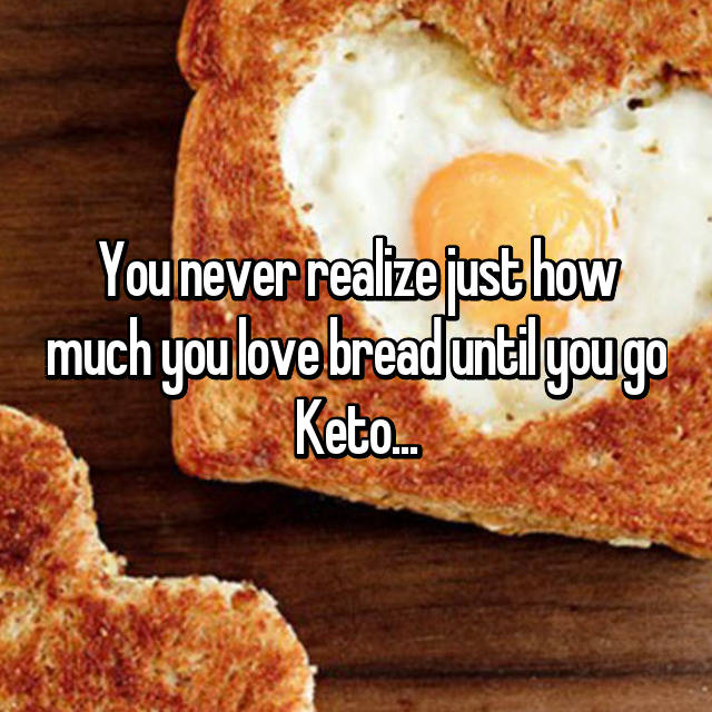 You never realize just how much you love bread until you go Keto...