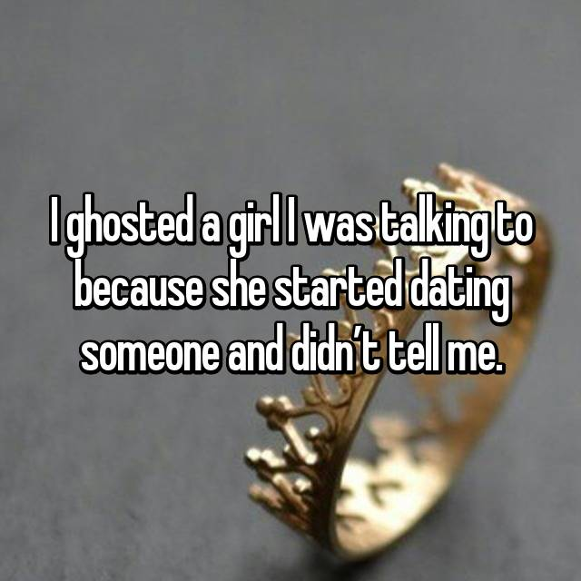 I ghosted a girl I was talking to because she started dating someone and didn't tell me.