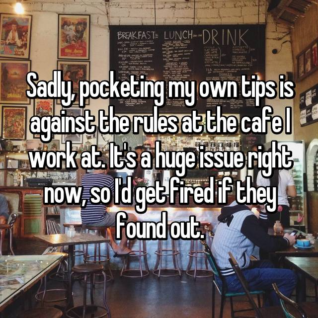 Sadly, pocketing my own tips is against the rules at the cafe I work at. It's a huge issue right now, so I'd get fired if they found out.