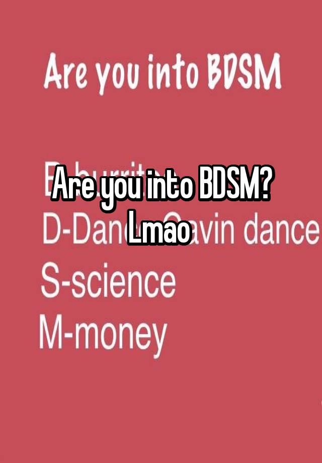 Are you into BDSM? Lmao
