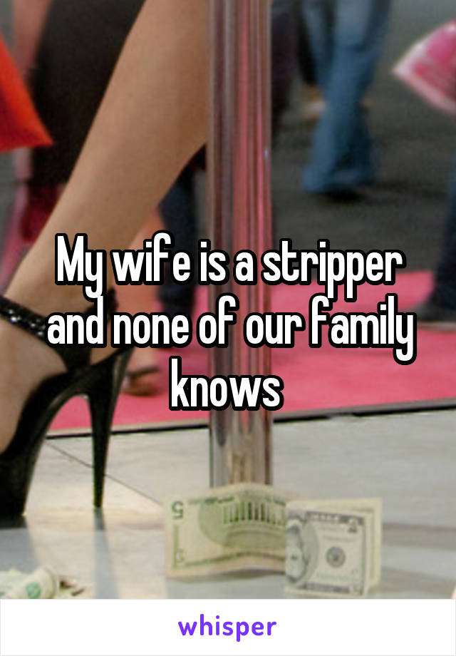 My wife is a stripper and none of our family knows