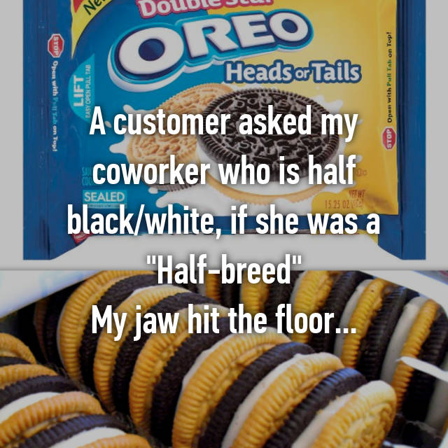 """A customer asked my coworker who is half black/white, if she was a """"Half-breed"""" My jaw hit the floor..."""