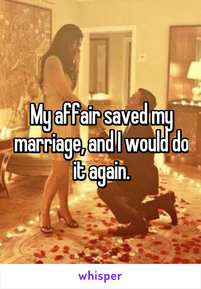 My affair saved my marriage, and I would do it again.