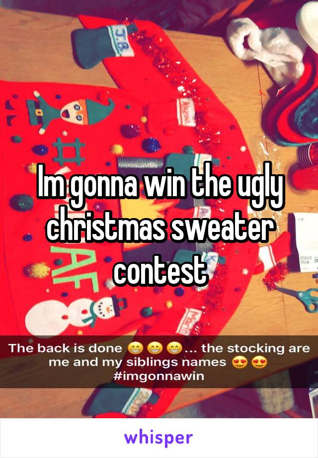 Im gonna win the ugly christmas sweater contest