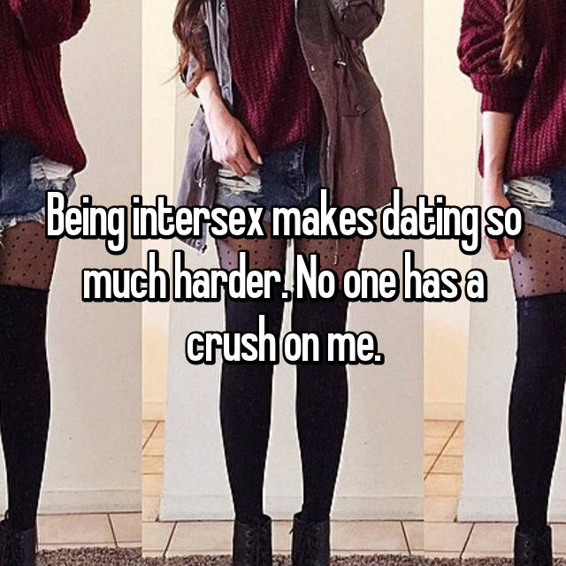 Being intersex makes dating so much harder. No one has a crush on me.