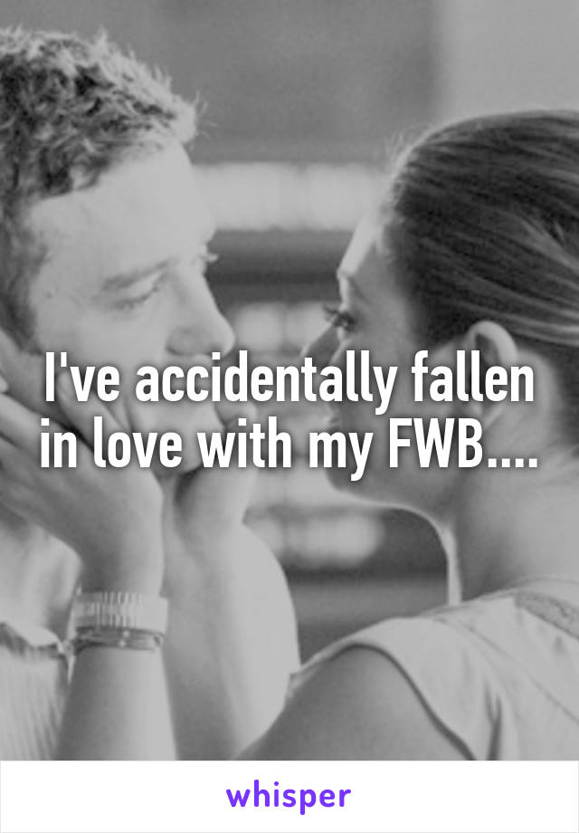 I've accidentally fallen in love with my FWB....