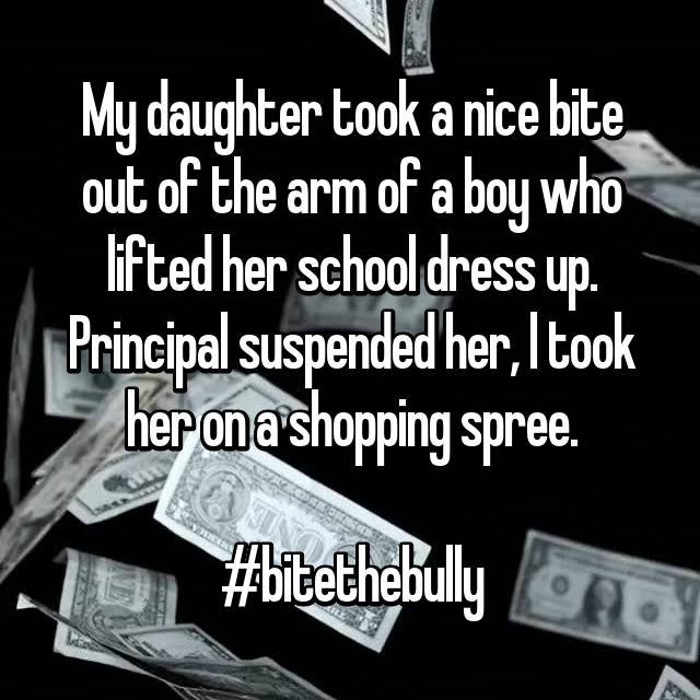 My daughter took a nice bite out of the arm of a boy who lifted her school dress up. Principal suspended her, l took her on a shopping spree.  #bitethebully