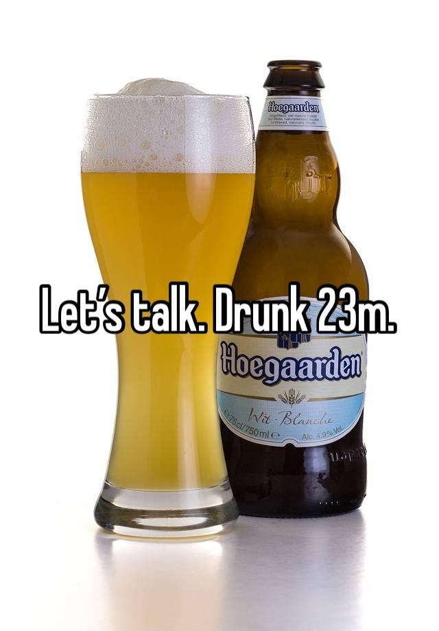 Let's talk. Drunk 23m.