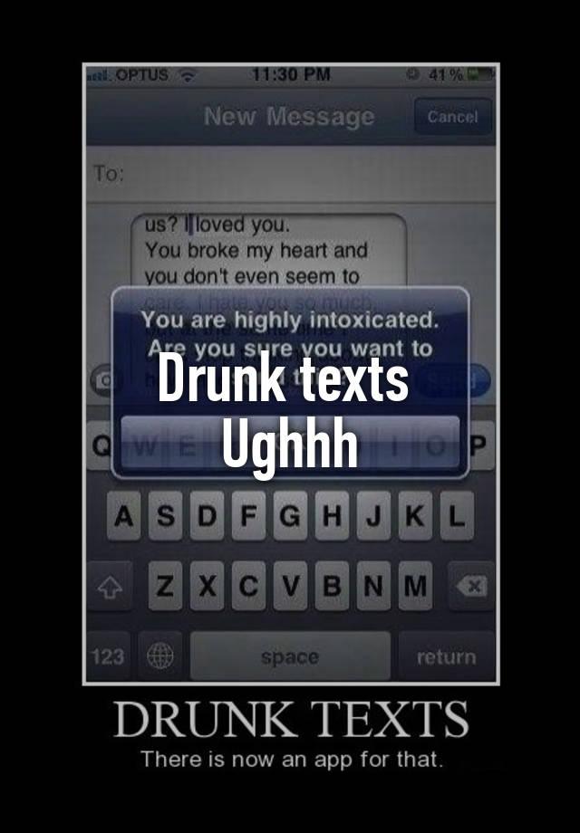 Drunk texts  Ughhh