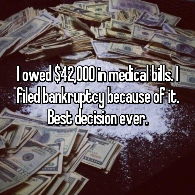 I owed $42,000 in medical bills. I filed bankruptcy because of it. Best decision ever.