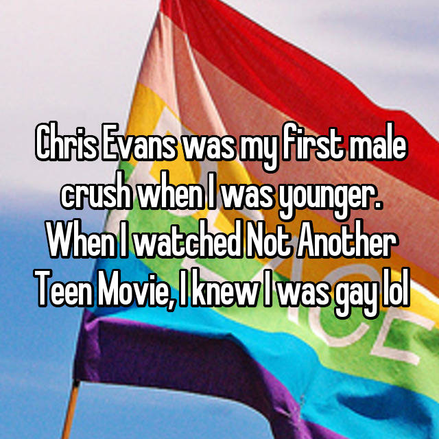 Chris Evans was my first male crush when I was younger. When I watched Not Another Teen Movie, I knew I was gay lol