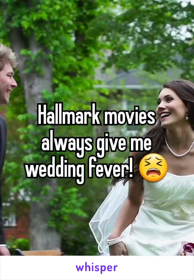 Hallmark movies always give me wedding fever! 😫