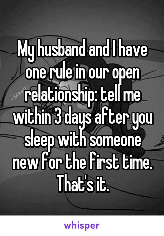 My husband and I have one rule in our open relationship: tell me within 3 days after you sleep with someone new for the first time. That's it.