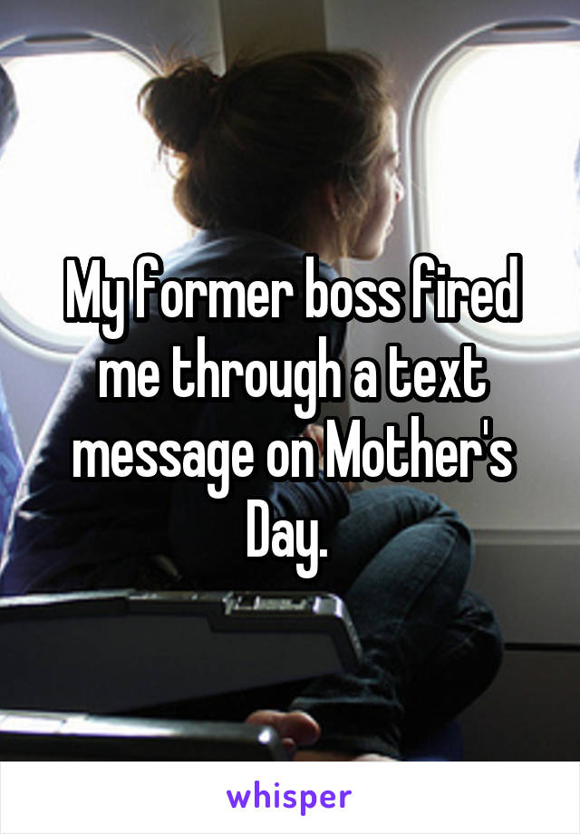 My former boss fired me through a text message on Mother's Day.