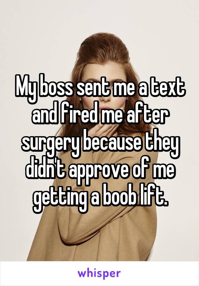 My boss sent me a text and fired me after surgery because they didn't approve of me getting a boob lift.