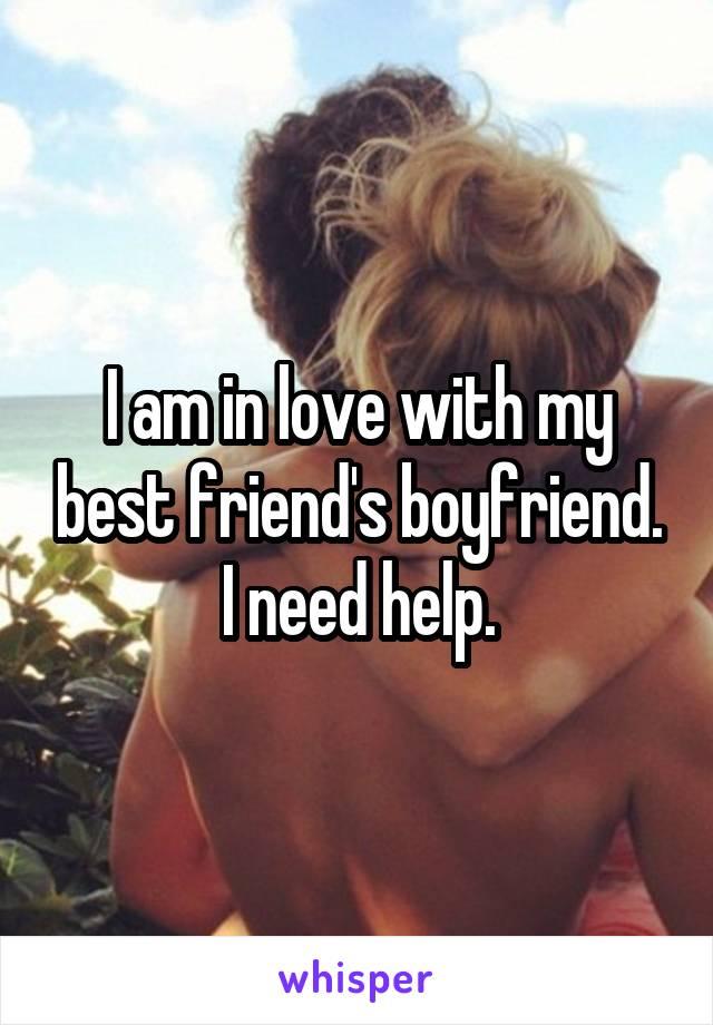 I am in love with my best friend's boyfriend. I need help.