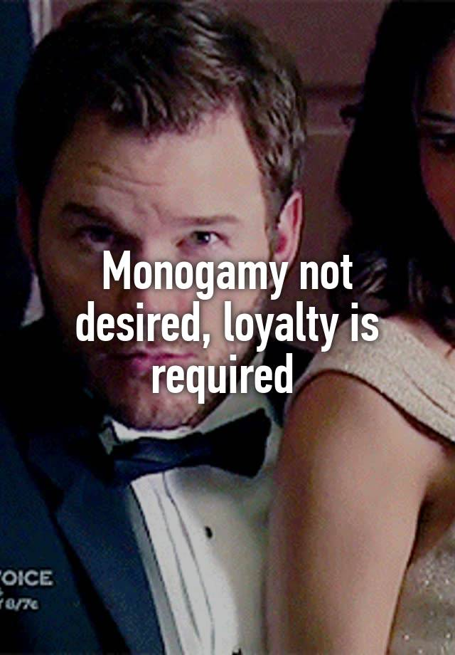 Monogamy not desired, loyalty is required