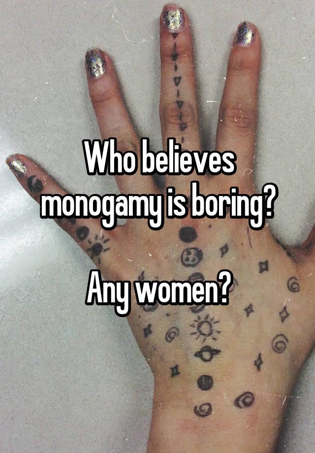 Who believes monogamy is boring?  Any women?