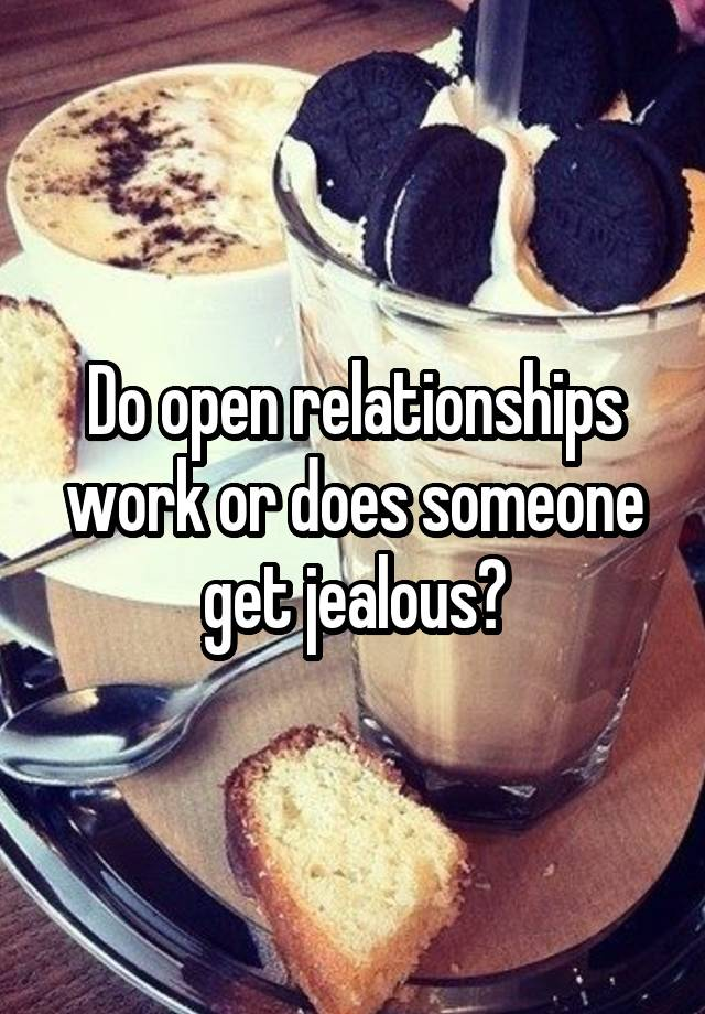 Do open relationships work or does someone get jealous?
