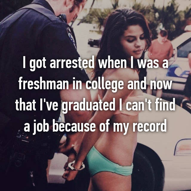 I got arrested when I was a freshman in college and now that I've graduated I can't find a job because of my record