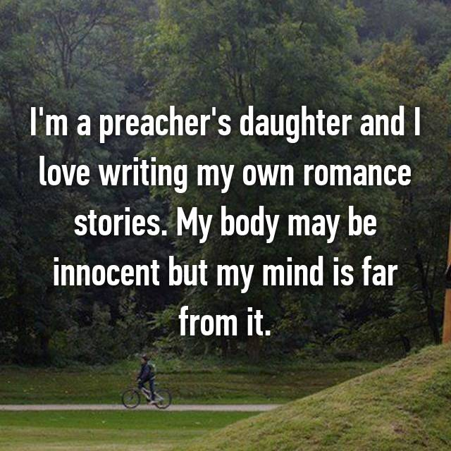 I'm a preacher's daughter and I love writing my own romance stories. My body may be innocent but my mind is far from it.