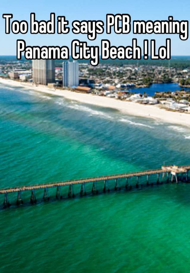 Too bad it says PCB meaning Panama City Beach ! Lol