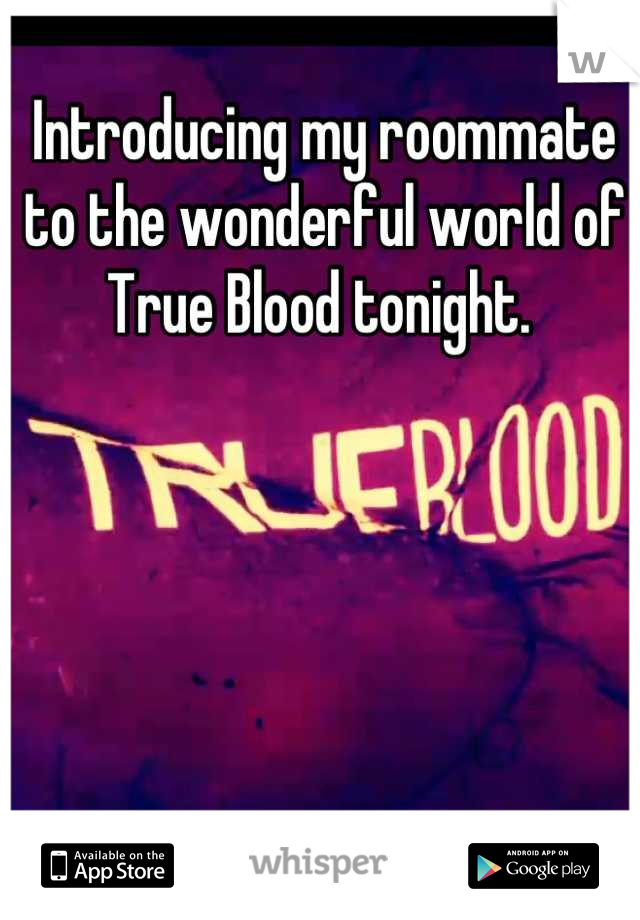 Introducing my roommate to the wonderful world of True Blood tonight.