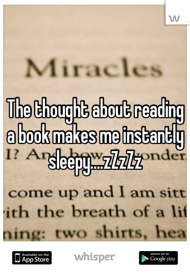The thought about reading a book makes me instantly sleepy....zZzZz