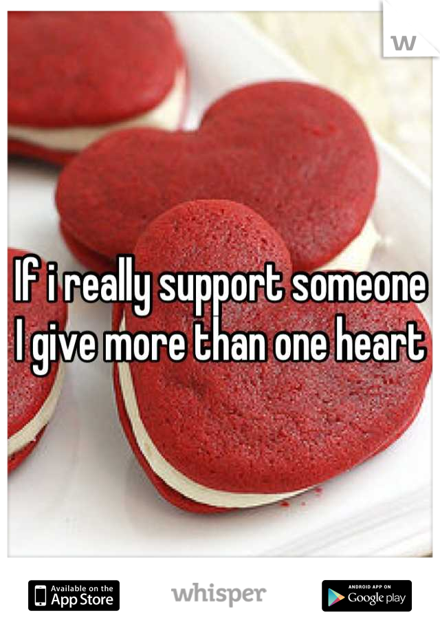 If i really support someone I give more than one heart