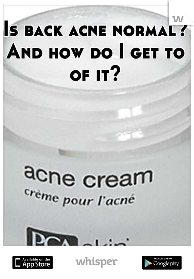 Is back acne normal? And how do I get to of it?