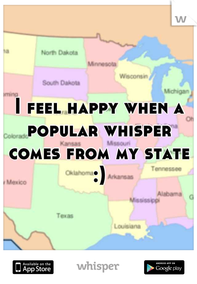 I feel happy when a popular whisper comes from my state :)