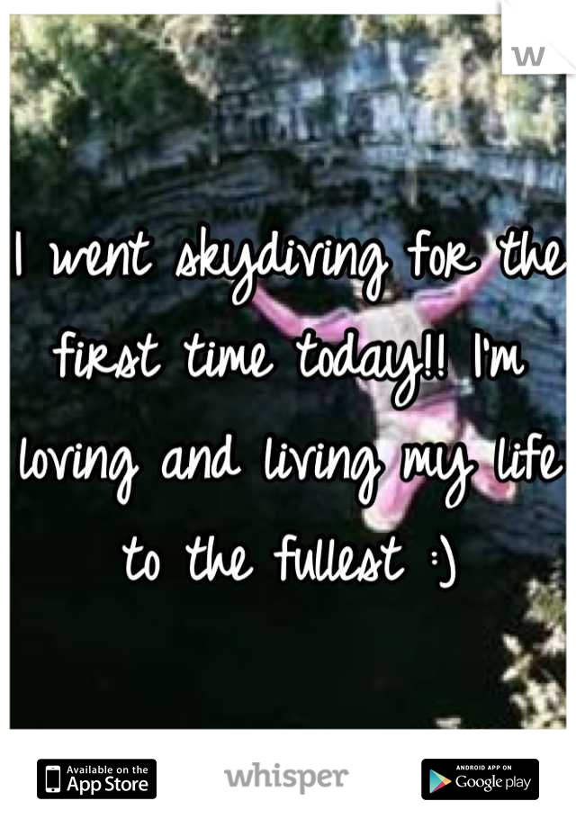 I went skydiving for the first time today!! I'm loving and living my life to the fullest :)