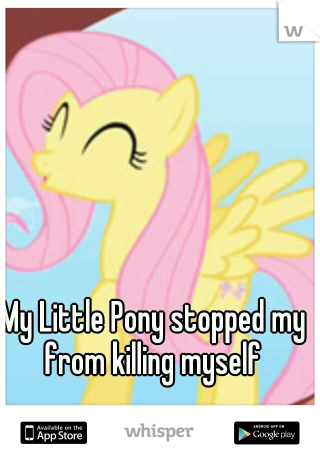 My Little Pony stopped my from killing myself