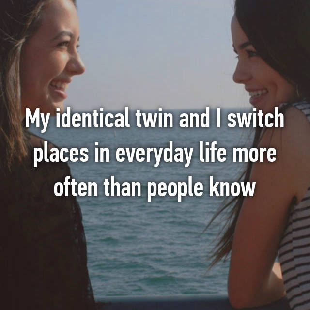 My identical twin and I switch places in everyday life more often than people know