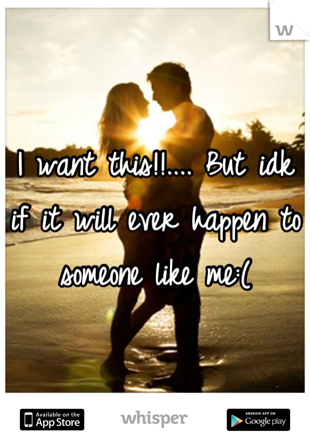 I want this!!.... But idk if it will ever happen to someone like me:(