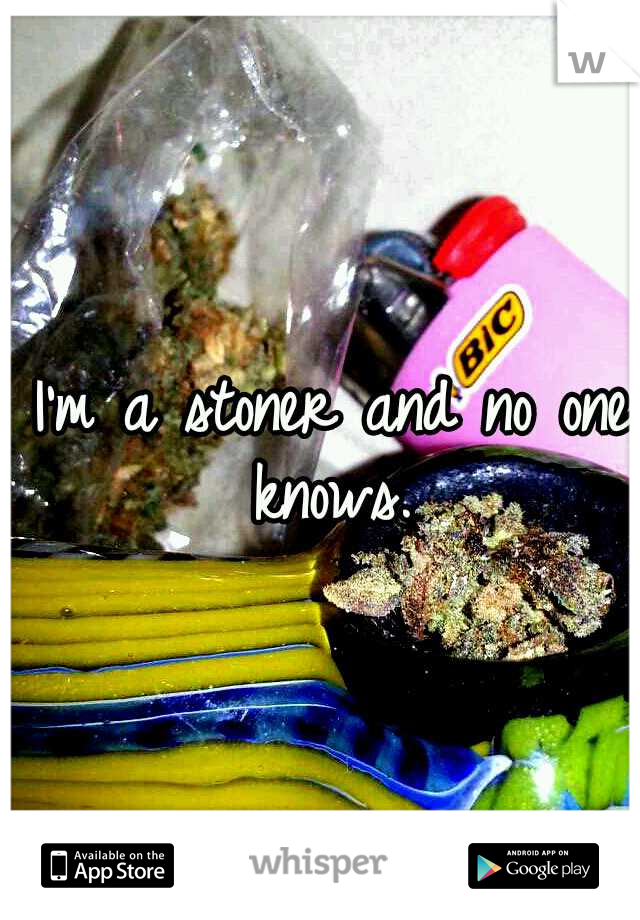 I'm a stoner and no one knows.