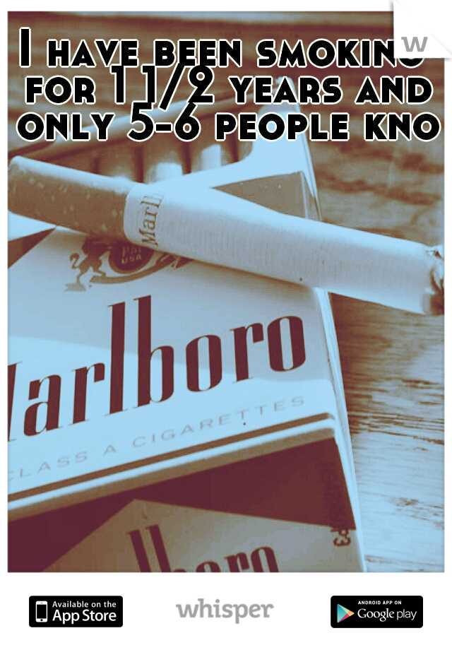 I have been smoking for 1 1/2 years and only 5-6 people know