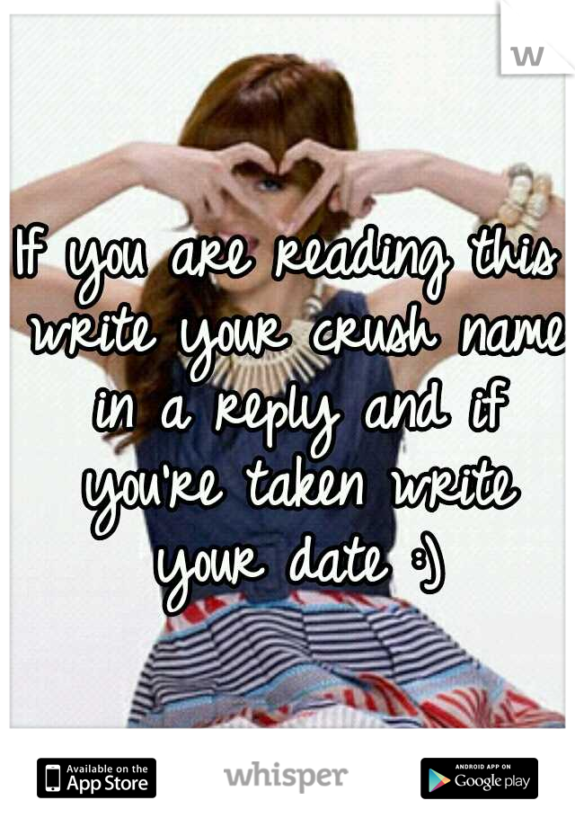 If you are reading this write your crush name in a reply and if you're taken write your date :)