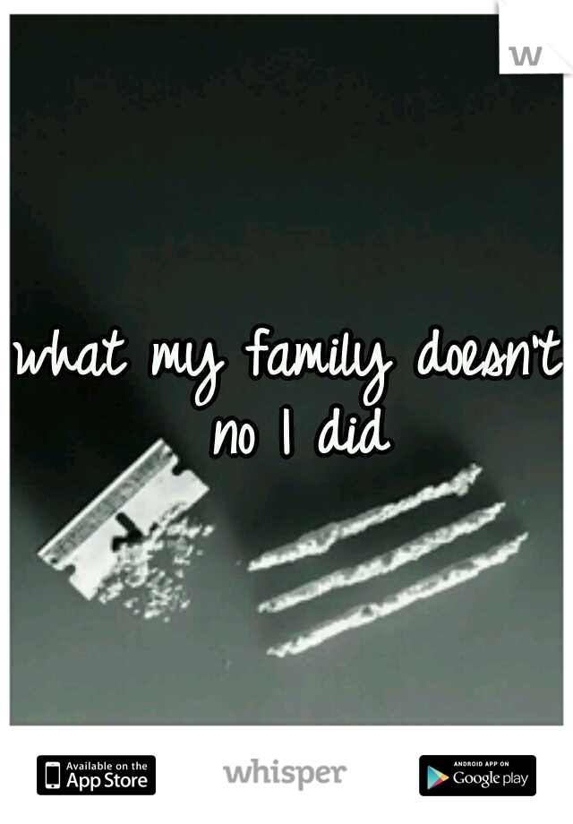 what my family doesn't no I did